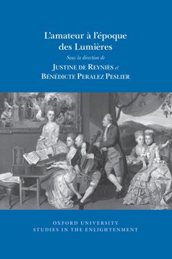 L'amateur à l'époque des Lumières is the September 2019 volume of the Oxford University Studies in the Enlightenment series